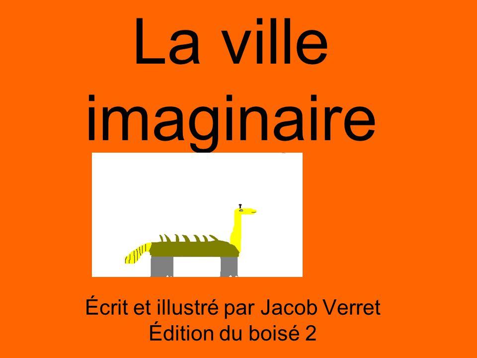La ville imaginaire Écrit et illustré par Jacob Verret Édition du boisé 2