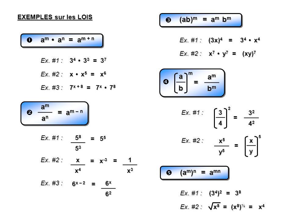 EXEMPLES sur les LOIS a m a n = a m + n Ex. #1 : 3 4 3 3 = 37373737 Ex. #2 : x x 5 = x6x6x6x6 Ex. #3 : 7 x + 8 = 7 x 7 8 amamamam anananan = a m – n E