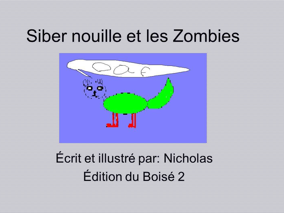 Siber nouille et les Zombies Écrit et illustré par: Nicholas Édition du Boisé 2
