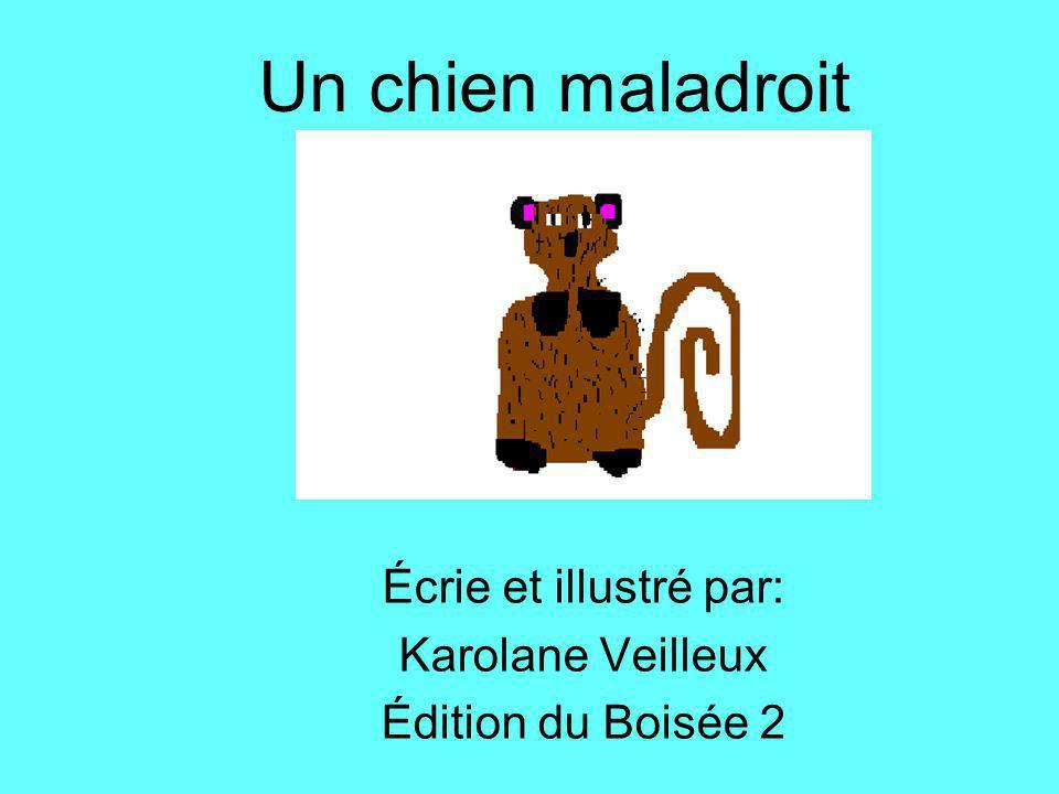 Un chien maladroit Écrie et illustré par: Karolane Veilleux Édition du Boisée 2