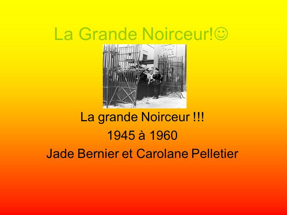La Grande Noirceur! La grande Noirceur !!! 1945 à 1960 Jade Bernier et Carolane Pelletier