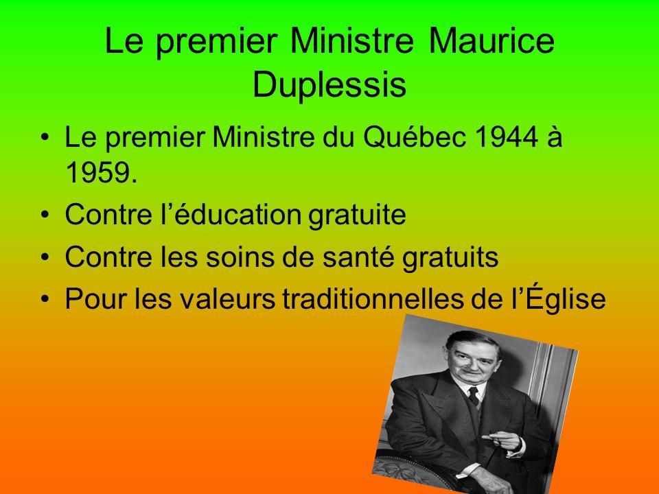 Le premier Ministre Maurice Duplessis Le premier Ministre du Québec 1944 à 1959. Contre léducation gratuite Contre les soins de santé gratuits Pour le