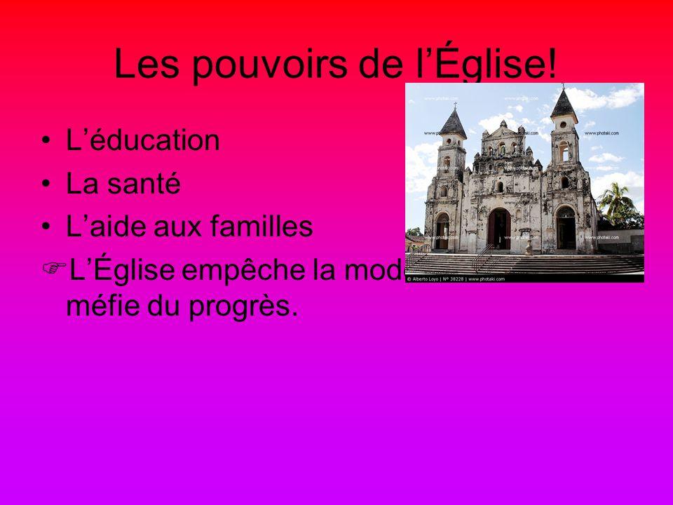 Les pouvoirs de lÉglise! Léducation La santé Laide aux familles LÉglise empêche la modernisation et se méfie du progrès.