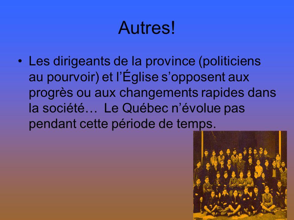 Autres! Les dirigeants de la province (politiciens au pourvoir) et lÉglise sopposent aux progrès ou aux changements rapides dans la société… Le Québec