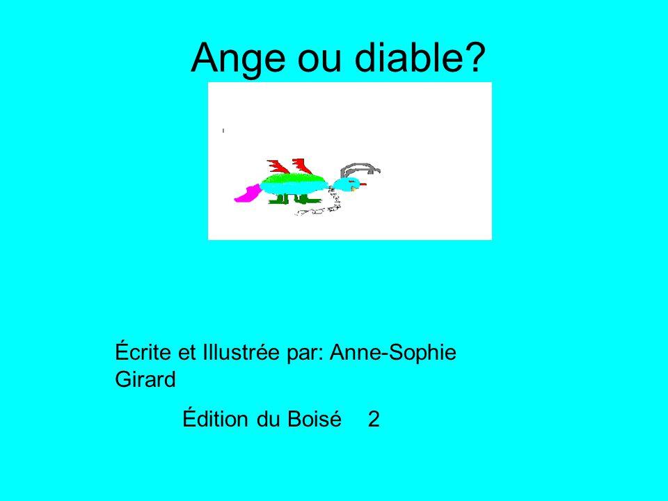 Ange ou diable Écrite et Illustrée par: Anne-Sophie Girard Édition du Boisé 2