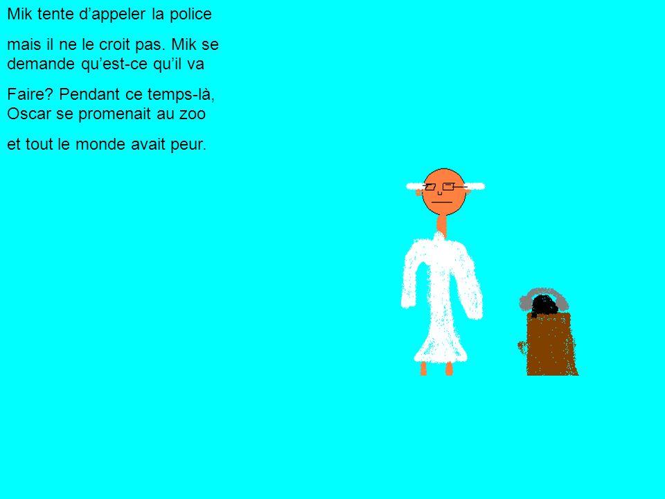 Mik tente dappeler la police mais il ne le croit pas.