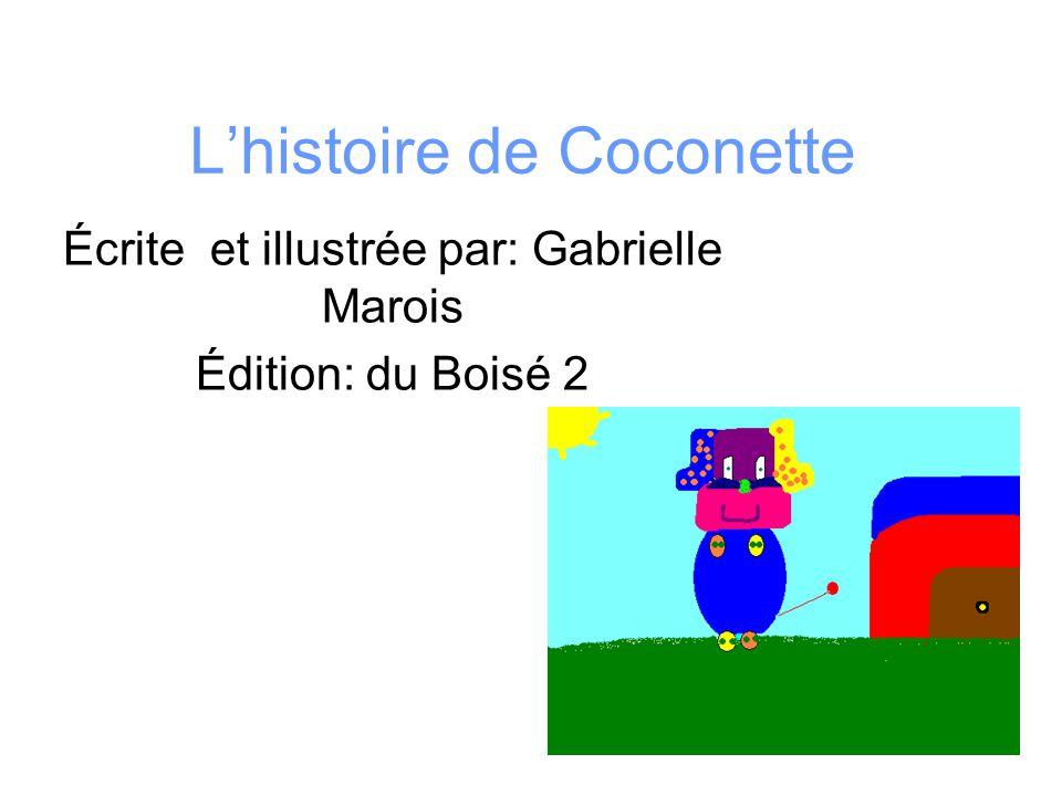 Lhistoire de Coconette Écrite et illustrée par: Gabrielle Marois Édition: du Boisé 2