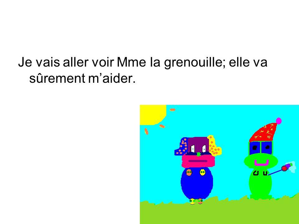 Elle rentre chez Mme la grenouille et elle dit: je veux être plus petite et pas grosse et Mme la grenouille dit O.K.