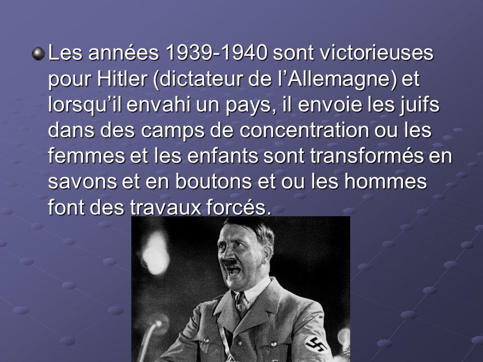 Les années 1939-1940 sont victorieuses pour Hitler (dictateur de lAllemagne) et lorsquil envahi un pays, il envoie les juifs dans des camps de concent