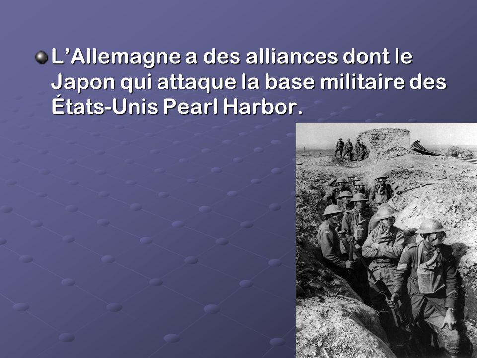 LAllemagne a des alliances dont le Japon qui attaque la base militaire des États-Unis Pearl Harbor.