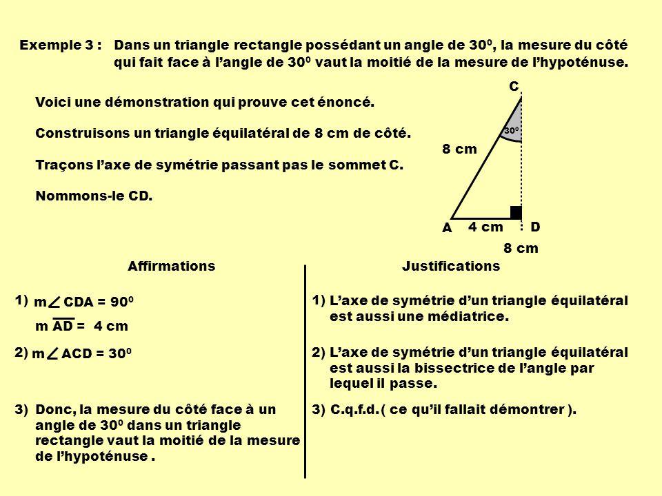 30 0 Exemple 3 :Dans un triangle rectangle possédant un angle de 30 0, la mesure du côté qui fait face à langle de 30 0 vaut la moitié de la mesure de