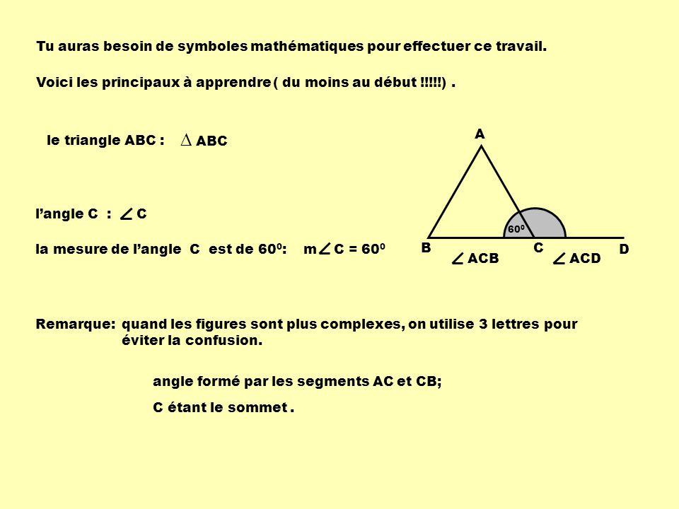A BC le segment AB : m AB = 5 cm AB la mesure du segment AB est de 5 cm : 5 cm A B larc AB : AB 4 cm la mesure de larc AB est de 4 cm : AB m = 4 cm d1d1 d2d2 la droite d 1 est parallèle à la droite d 2 :d 1 // d 2 la droite d 1 est perpendiculaire à la droite d 2 : d 1 d 2 d1d1 d2d2