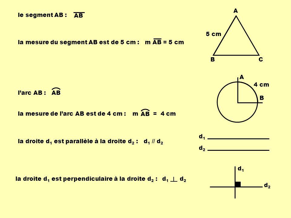 A BC le segment AB : m AB = 5 cm AB la mesure du segment AB est de 5 cm : 5 cm A B larc AB : AB 4 cm la mesure de larc AB est de 4 cm : AB m = 4 cm d1