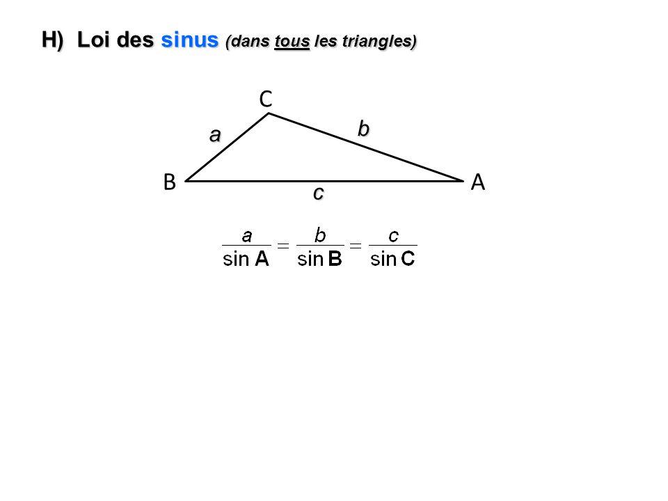 H) Loi des sinus (dans tous les triangles) AB Ca b c