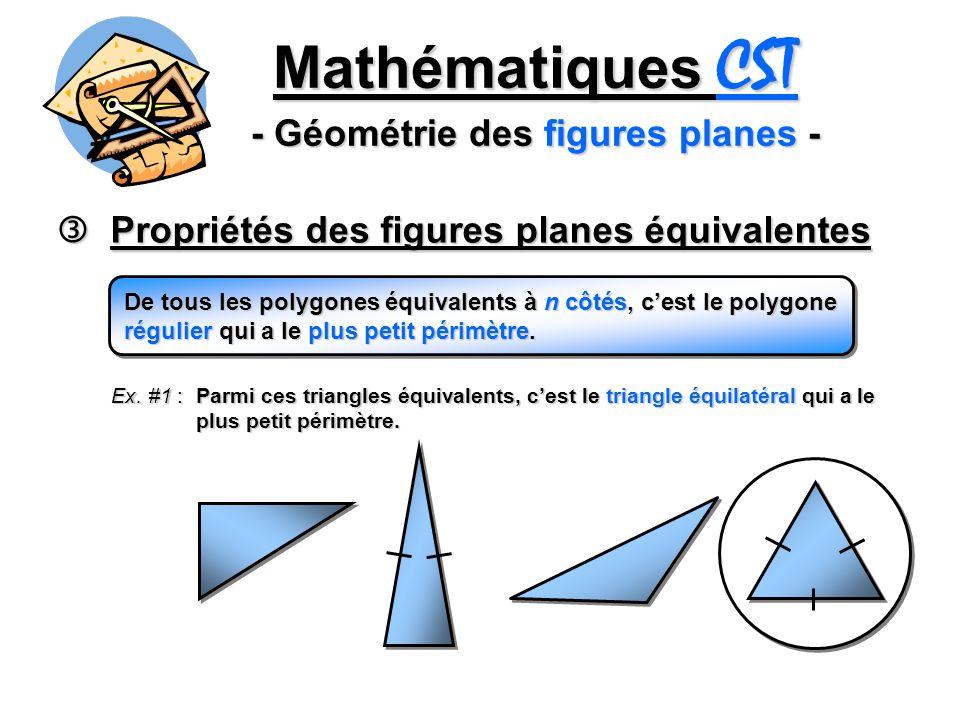 Mathématiques CST - Géométrie des figures planes - Propriétés des figures planes équivalentes Propriétés des figures planes équivalentes De tous les p