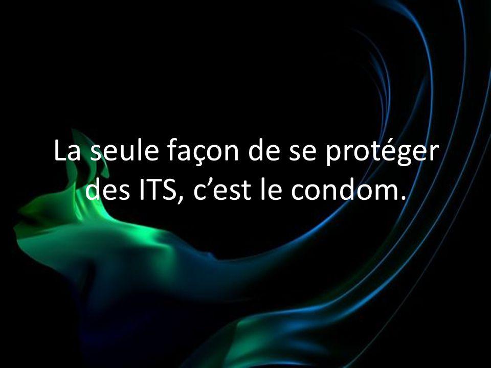 La seule façon de se protéger des ITS, cest le condom.
