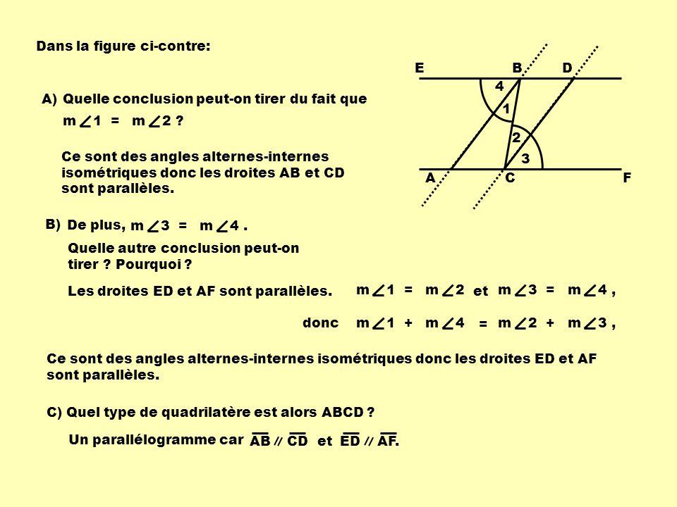 4 1 2 3 EBD ACF Dans la figure ci-contre: Quelle conclusion peut-on tirer du fait que m 1 =m 2 ? A) Ce sont des angles alternes-internes isométriques