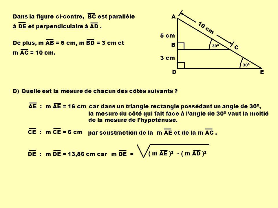 De plus, m AB = 5 cm, m BD = 3 cm et m AC = 10 cm. Dans la figure ci-contre, BC est parallèle à DE et perpendiculaire à AD. AE : D)Quelle est la mesur