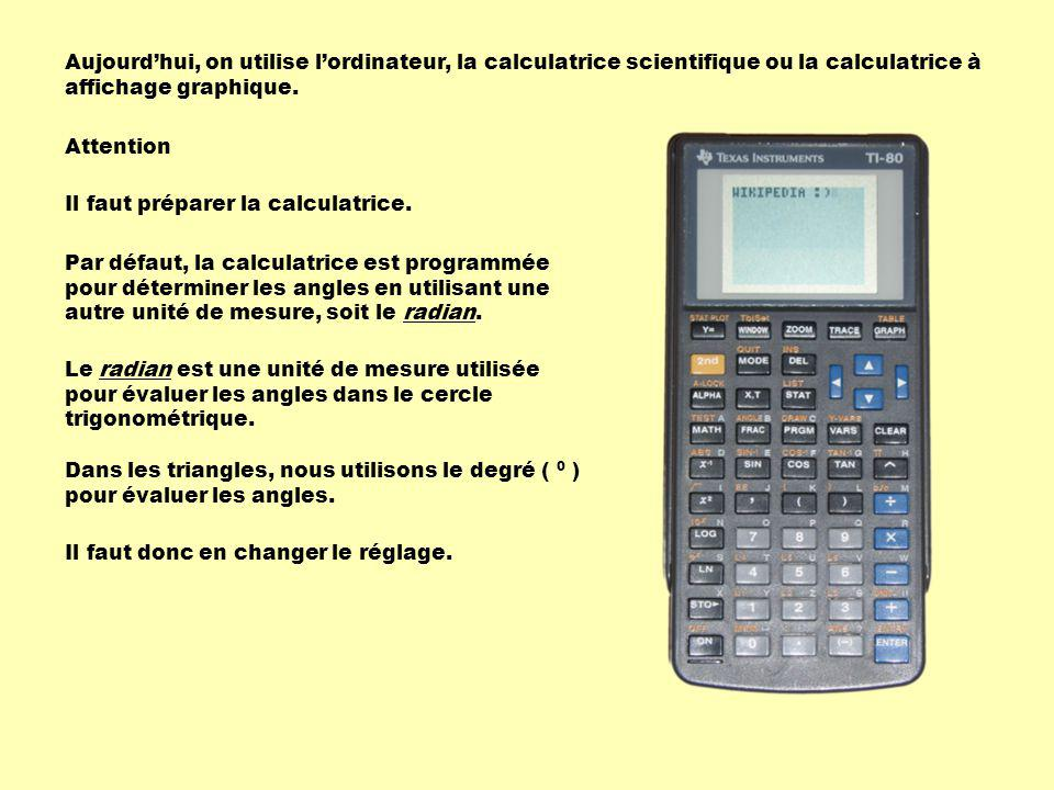 Aujourdhui, on utilise lordinateur, la calculatrice scientifique ou la calculatrice à affichage graphique.