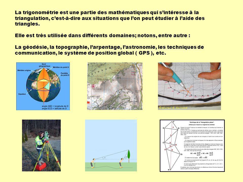 Elle est très utilisée dans différents domaines; notons, entre autre : La géodésie, la topographie, larpentage, lastronomie, les techniques de communi