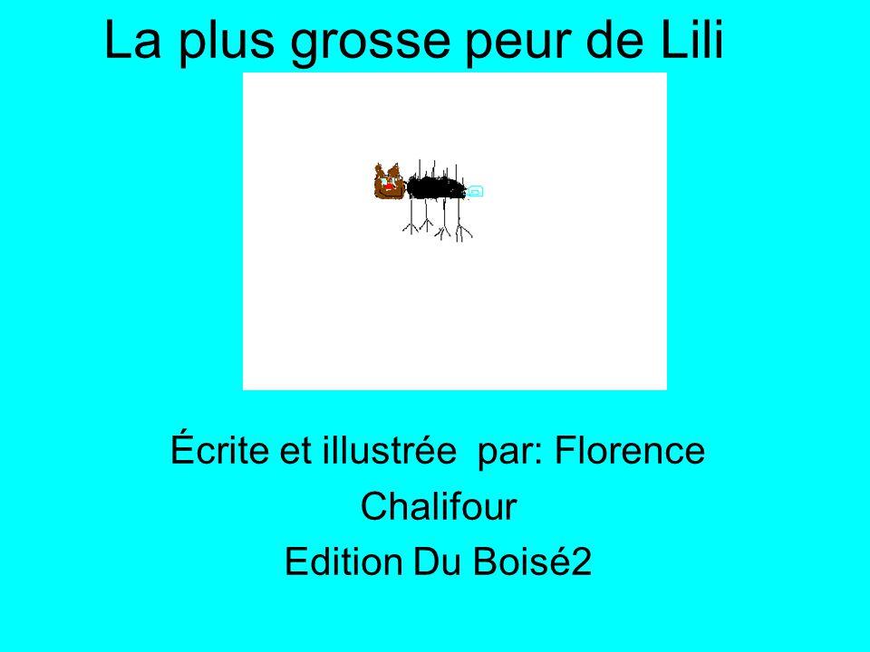 La plus grosse peur de Lili Écrite et illustrée par: Florence Chalifour Edition Du Boisé2