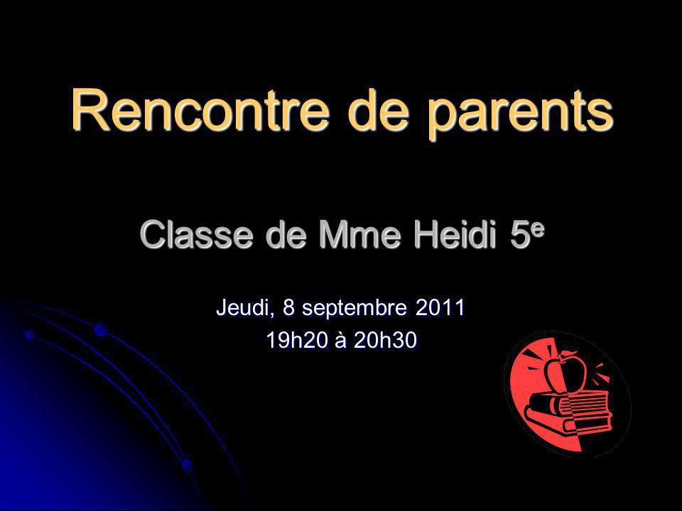 Rencontre de parents Classe de Mme Heidi 5e Jeudi, 8 septembre 2011 19h20 à 20h30
