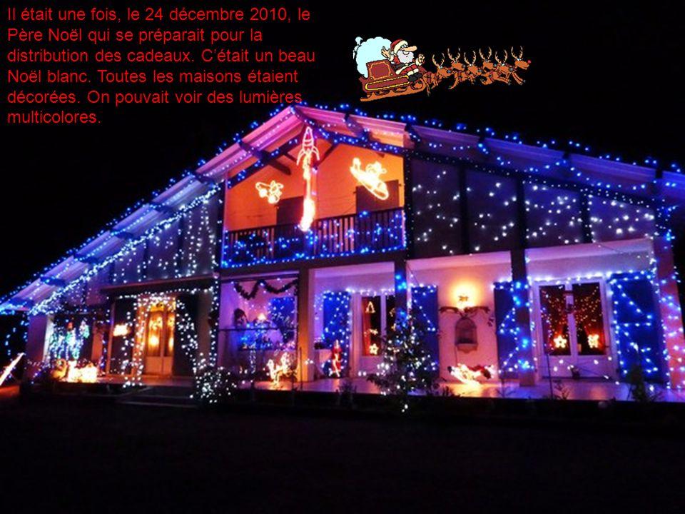 Il était une fois, le 24 décembre 2010, le Père Noël qui se préparait pour la distribution des cadeaux. Cétait un beau Noël blanc. Toutes les maisons