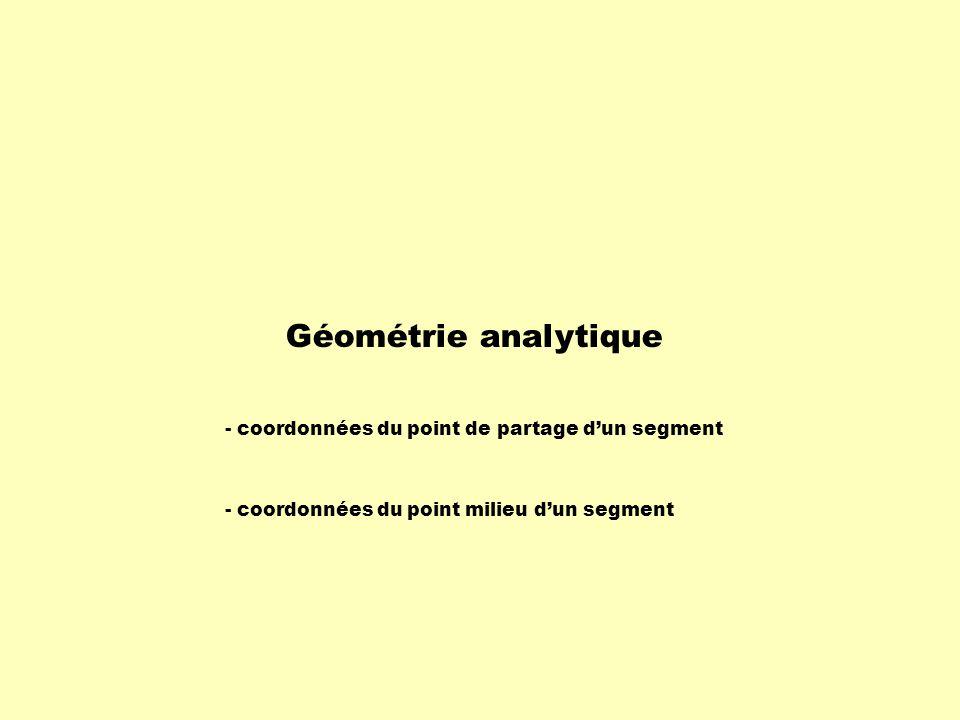 Géométrie analytique - coordonnées du point de partage dun segment - coordonnées du point milieu dun segment