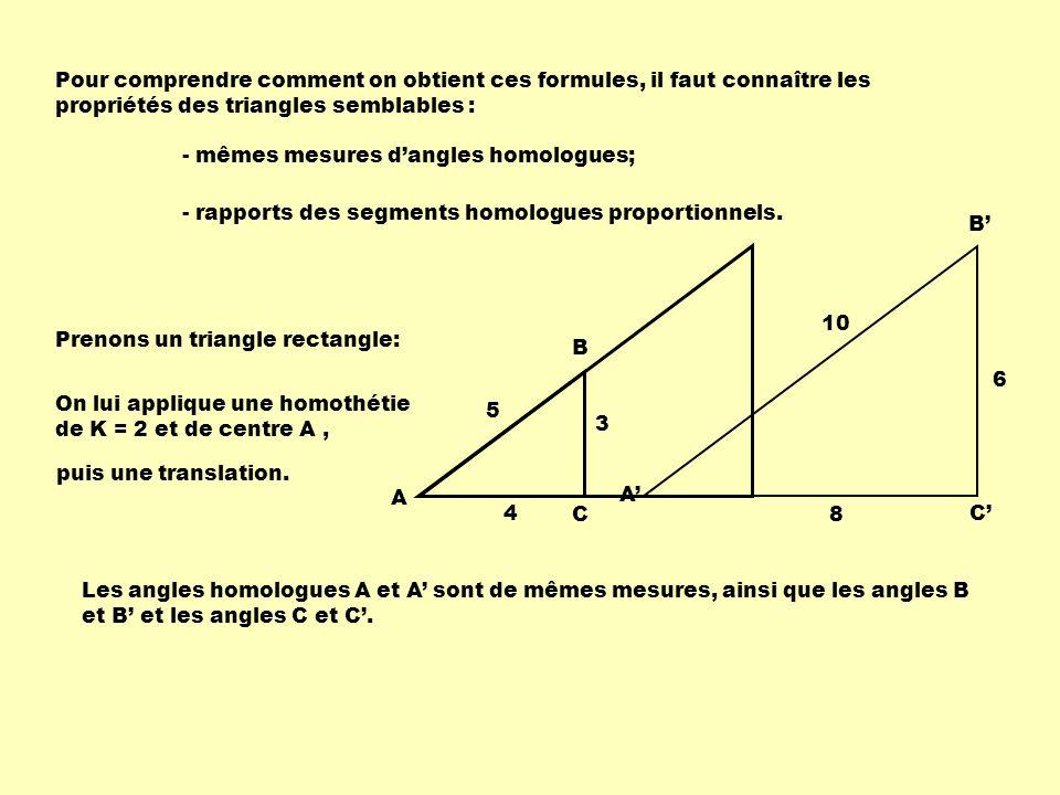 Pour comprendre comment on obtient ces formules, il faut connaître les propriétés des triangles semblables : - mêmes mesures dangles homologues; - rap