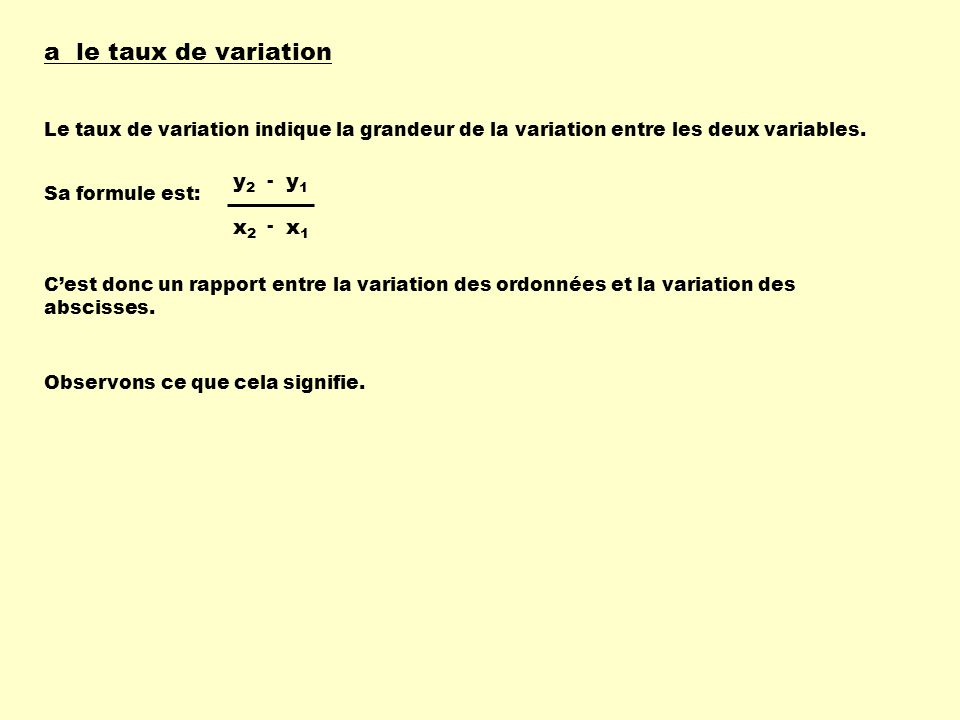 a le taux de variation Le taux de variation indique la grandeur de la variation entre les deux variables.