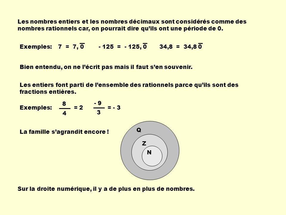 Les nombres entiers et les nombres décimaux sont considérés comme des nombres rationnels car, on pourrait dire quils ont une période de 0. Exemples: B