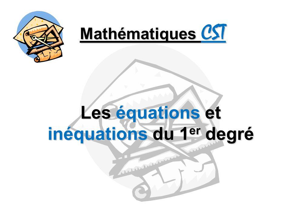 Mathématiques CST Les équations et inéquations du 1 er degré