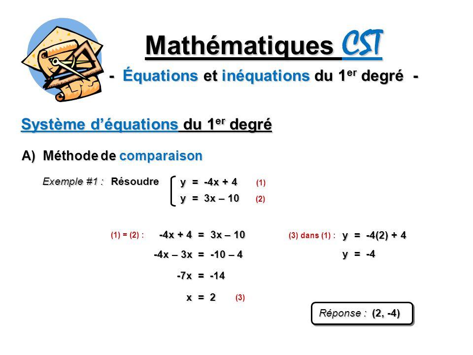 Mathématiques CST - Équations et inéquations du 1 er degré - Système déquations du 1 er degré A) Méthode de comparaison y = -4x + 4 y = 3x – 10 Résoud