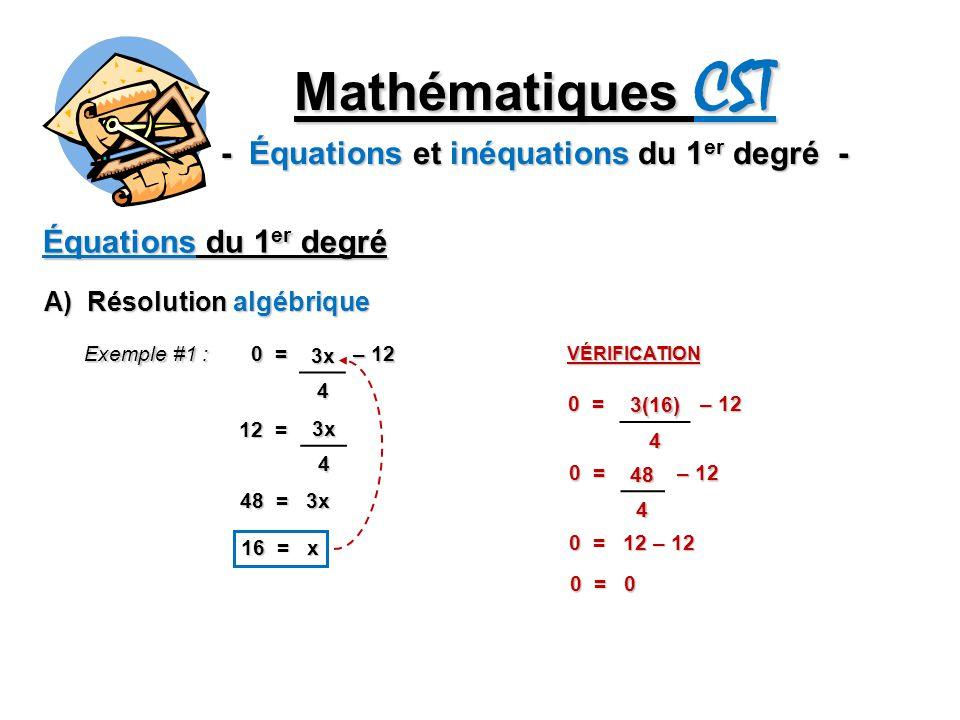 Mathématiques CST - Équations et inéquations du 1 er degré - Équations du 1 er degré A) Résolution algébrique Exemple #1 : 0 = – 12 3x4 12 = 3x4 48 =