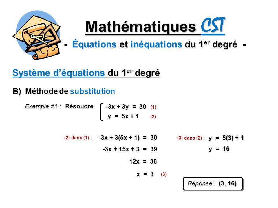 Mathématiques CST - Équations et inéquations du 1 er degré - Système déquations du 1 er degré B) Méthode de substitution -3x + 3y = 39 y = 5x + 1 Réso