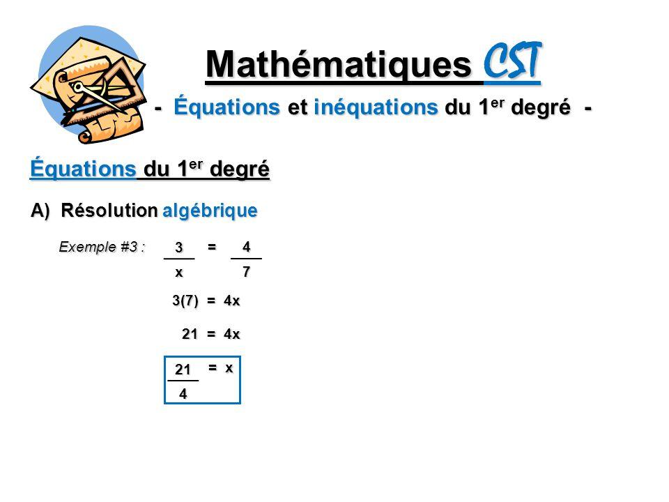 Mathématiques CST - Équations et inéquations du 1 er degré - Équations du 1 er degré A) Résolution algébrique Exemple #4 : 5x = (x – 2) 43 5x = – 4x3 83 5x – = 4x3 -83 – = – =4x3 -83 15x3 =11x3 -83 11x = -8 x = -811 OU 33x = -24 x = -2433 -811
