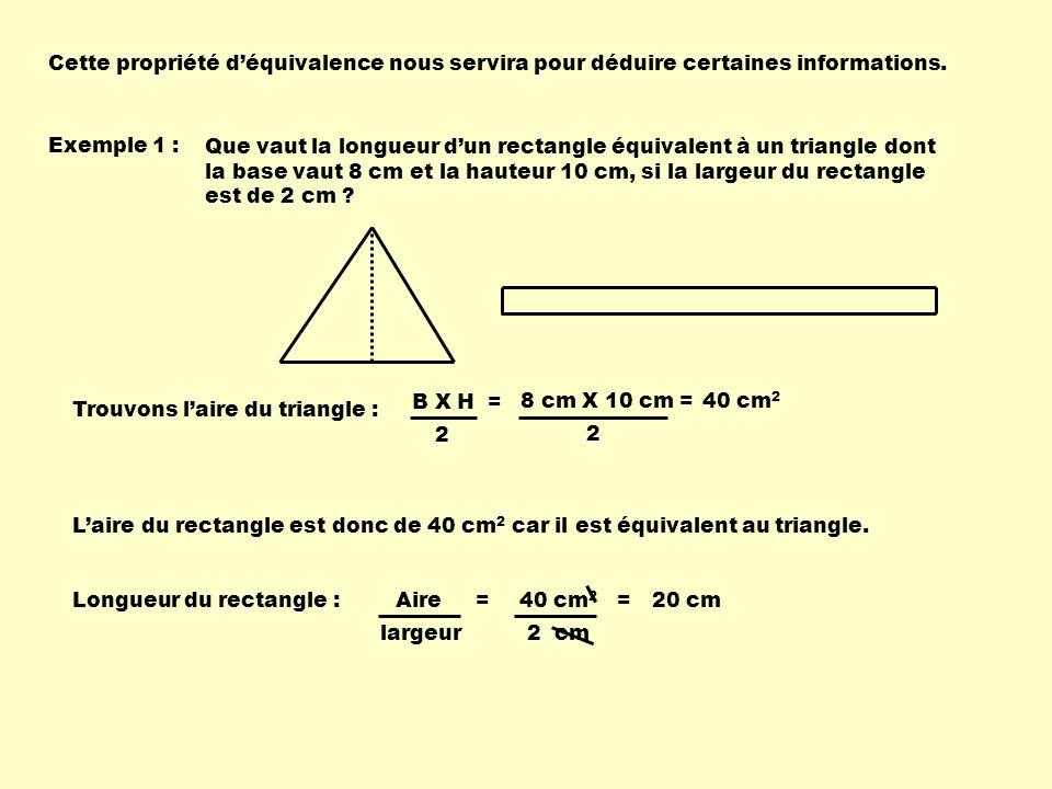 Cette propriété déquivalence nous servira pour déduire certaines informations. Exemple 1 : Que vaut la longueur dun rectangle équivalent à un triangle