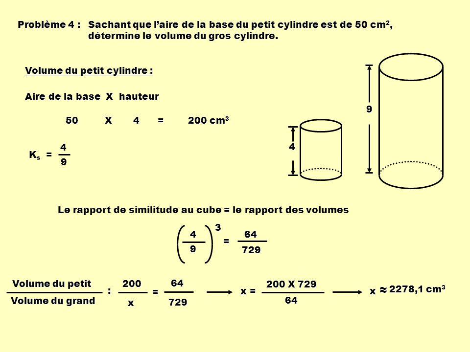 Le rapport de similitude au cube = le rapport des volumes Sachant que laire de la base du petit cylindre est de 50 cm 2, détermine le volume du gros c