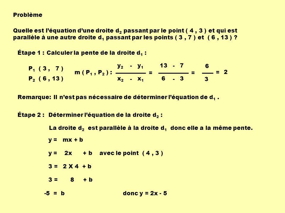 Problème Quelle est léquation dune droite d 2 passant par le point ( 4, 3 ) et qui est parallèle à une autre droite d 1 passant par les points ( 3, 7