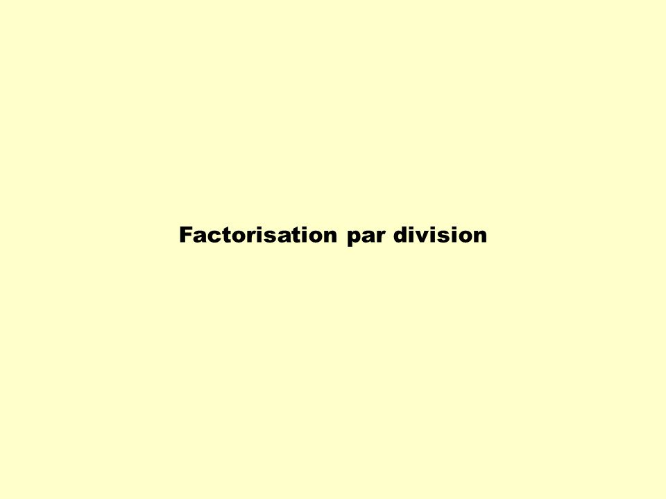Factorisation par division