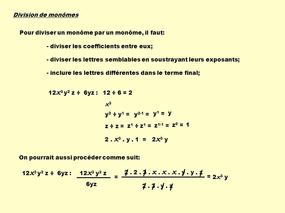 Division de monômes - diviser les coefficients entre eux; - diviser les lettres semblables en soustrayant leurs exposants; - inclure les lettres diffé
