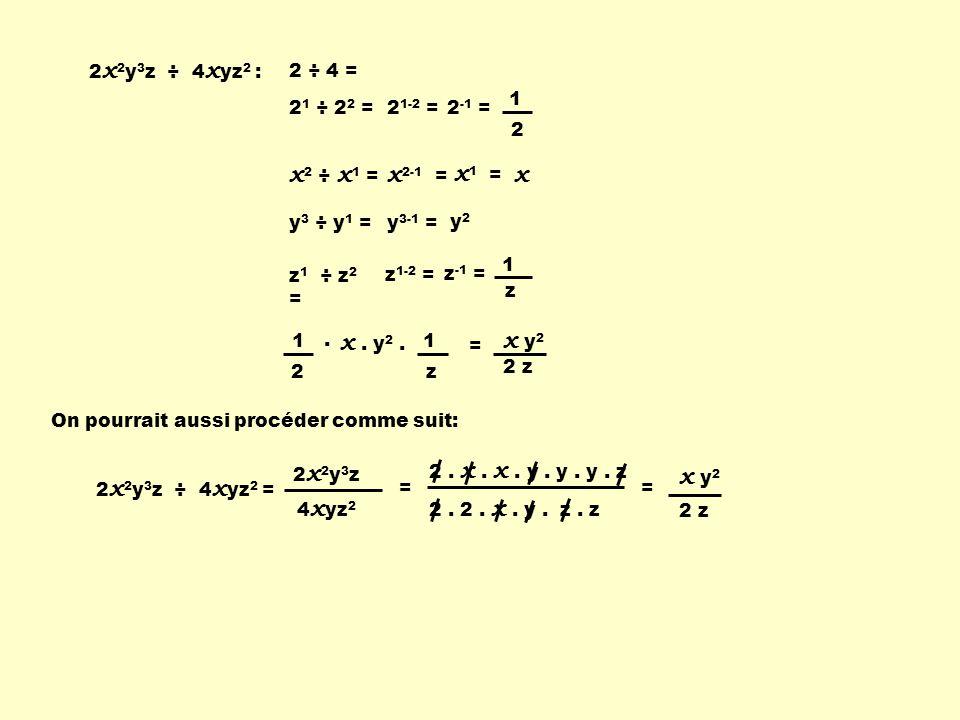 2 x 2 y 3 z ÷ 4 x yz 2 : 2 ÷ 4 = 1 2 x 2 ÷ x 1 = x 1 = x y 3 ÷ y 1 = y2y2 z 1 ÷ z 2 = z 1-2 = z -1 = 1 z x 2-1 = y 3-1 = 2 z x y 2 2 1 ÷ 2 2 = 2 1-2 =