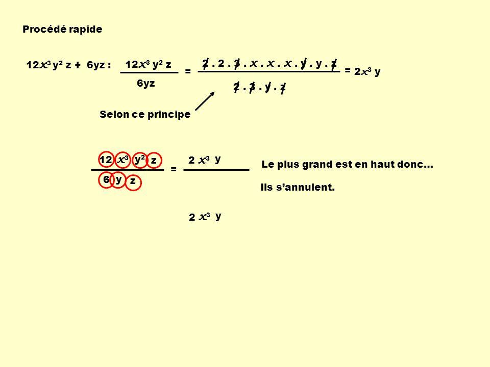 y2y2 y x3x3 12 6 z = Procédé rapide 12 x 3 y 2 z ÷ 6yz : 12 x 3 y 2 z 6yz = 2. 2. 3. x. x. x. y. y. z 2. 3. y. z = 2 x 3 y Selon ce principe 2 x3x3 Le