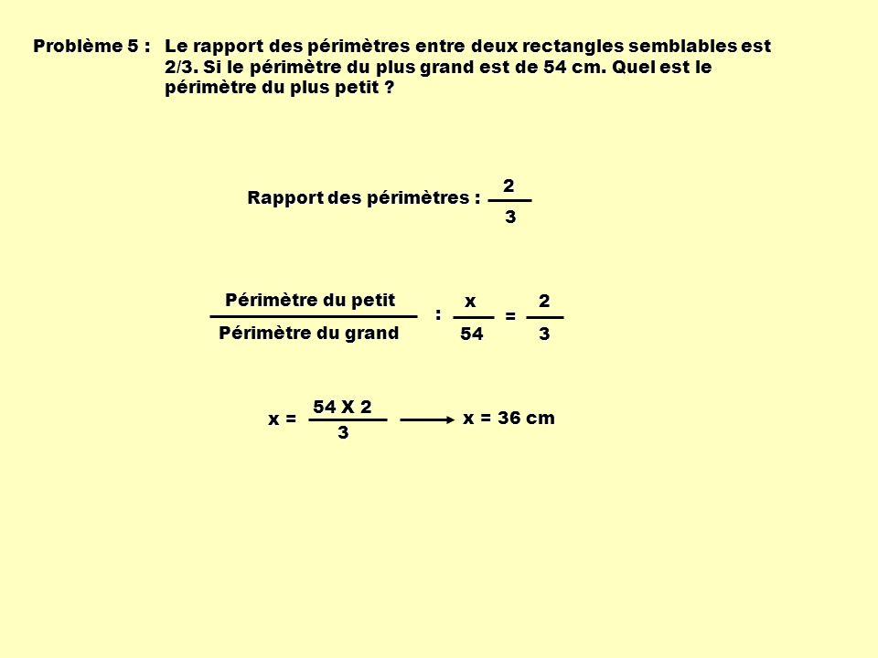 Problème 5 : Le rapport des périmètres entre deux rectangles semblables est 2/3. Si le périmètre du plus grand est de 54 cm. Quel est le périmètre du
