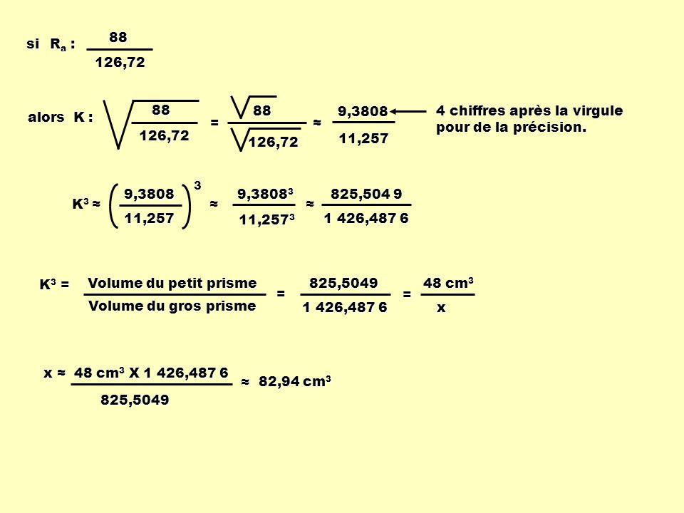 alors K : Ra :Ra :Ra :Ra :88126,72 si 88126,72 = 88 126,72 9,380811,257 4 chiffres après la virgule pour de la précision. K 3 9,3808 3 11,257 3 9,3808