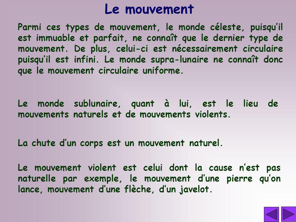 Parmi ces types de mouvement, le monde céleste, puisquil est immuable et parfait, ne connaît que le dernier type de mouvement.