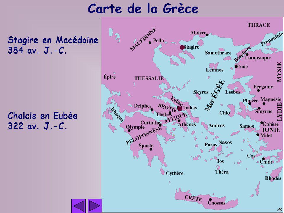 Stagire en Macédoine 384 av. J.-C. Chalcis en Eubée 322 av. J.-C. Carte de la Grèce