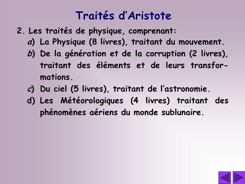 2. Les traités de physique, comprenant: a)La Physique (8 livres), traitant du mouvement. b)De la génération et de la corruption (2 livres), traitant d