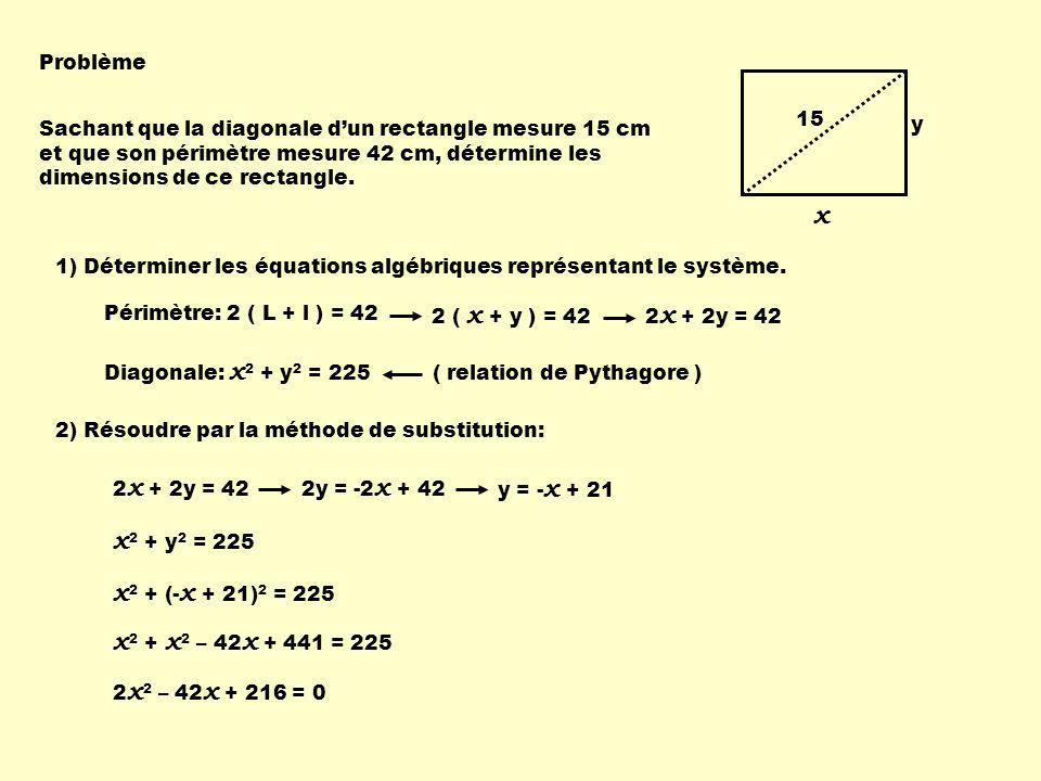 Problème Sachant que la diagonale dun rectangle mesure 15 cm et que son périmètre mesure 42 cm, détermine les dimensions de ce rectangle.