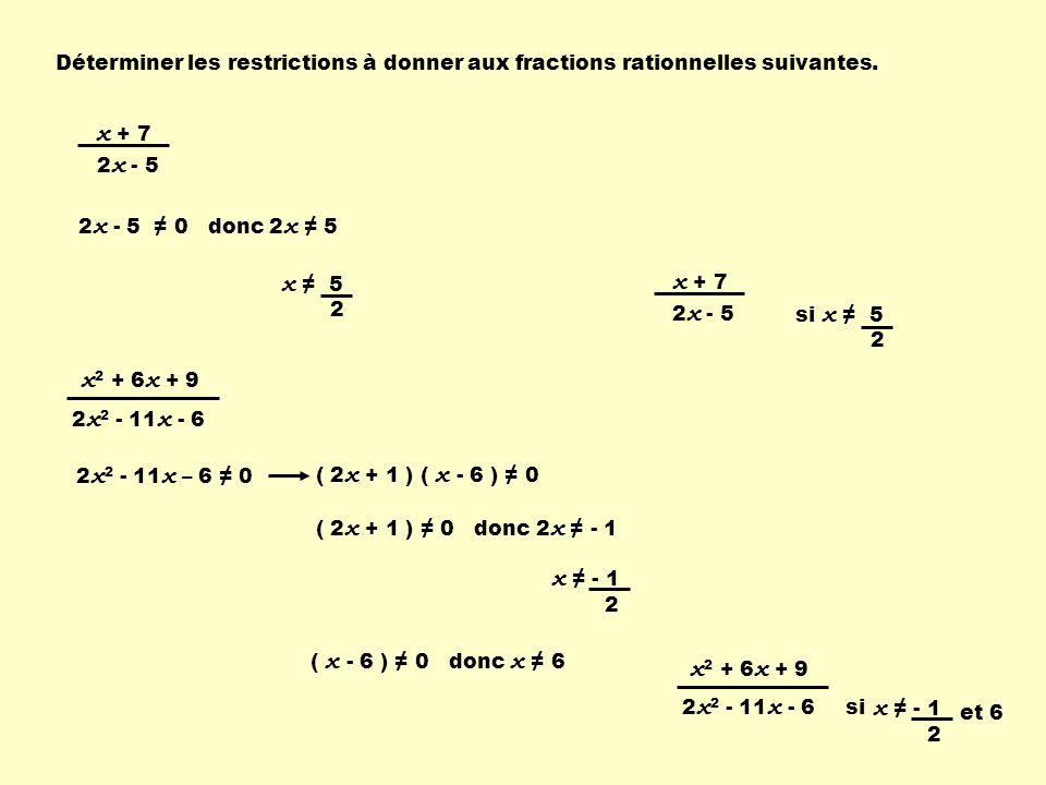 Déterminer les restrictions à donner aux fractions rationnelles suivantes. x + 7 2 x - 5 2 x - 5 0 donc 2 x 5 x 5 2 x 2 + 6 x + 9 2 x 2 - 11 x - 6 ( 2